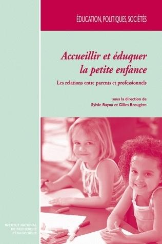 ACCUEILLIR ET EDUQUER LA PETITE ENFANCE. LES RELATIONS ENTRE PARENTS  ET PROFESSIONNELS