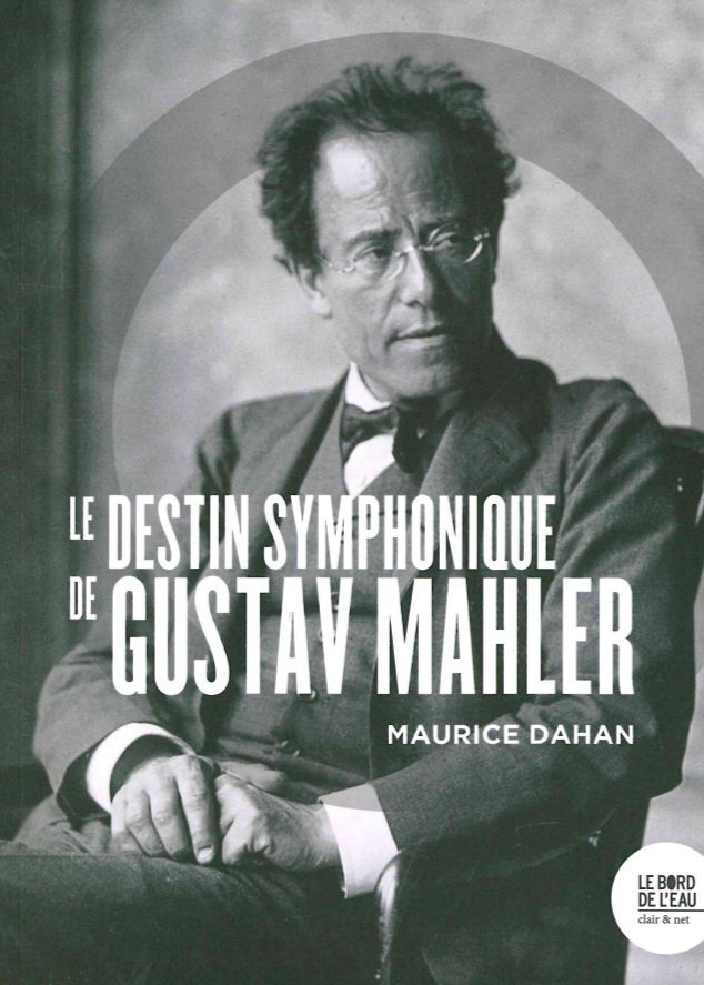 DESTIN SYMPHONIQUE DE GUSTAV MAHLER (LE)