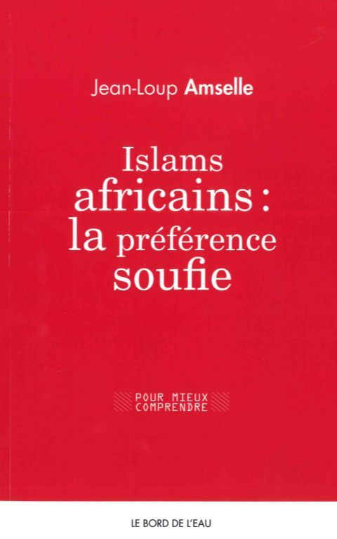 ISLAMS AFRICAINS : LA PREFERENCE SOUFIE