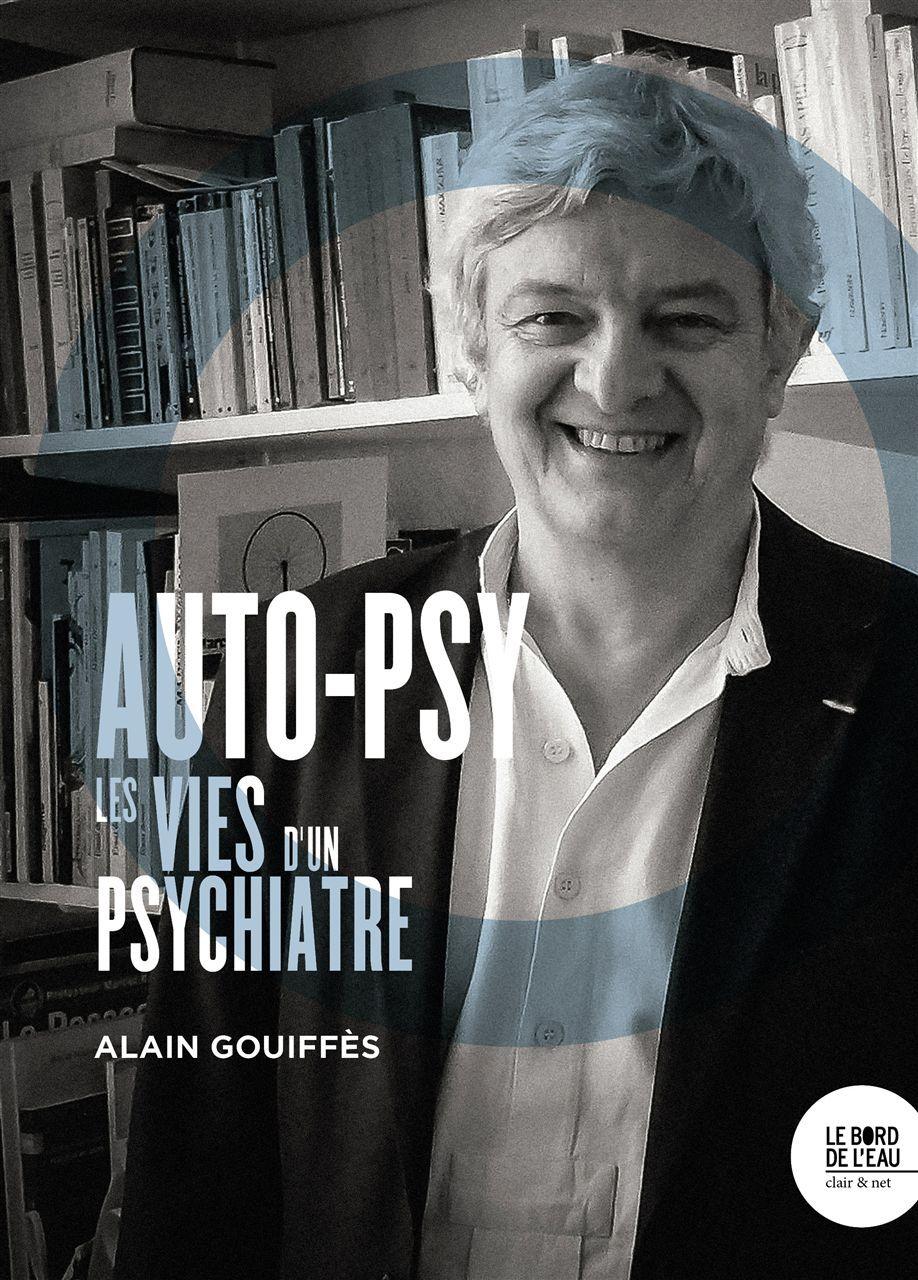 AUTO-PSY. LES VIES D'UN PSYCHIATRE
