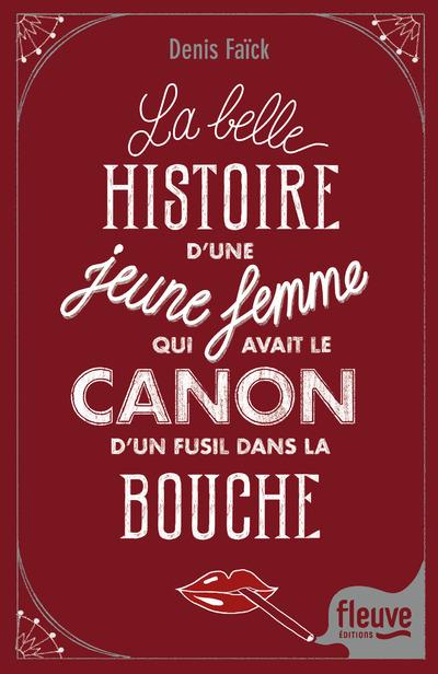 LA BELLE HISTOIRE D'UNE JEUNE FEMME QUI AVAIT LE CANON D'UN FUSIL DANS LA BOUCHE