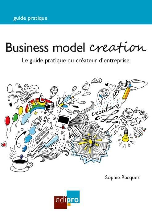 BUSINESS MODEL CREATION, 2EME EDITION