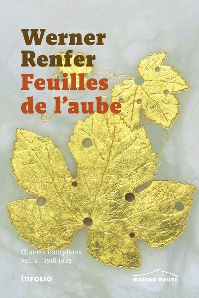FEUILLES DE L'AUBE - OEUVRES COMPLETES - VOLUME 1 1918-1925
