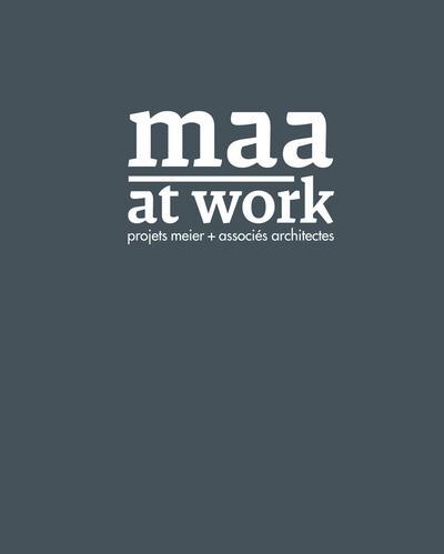 MAA AT WORK. PROJETS MEIER ET ASSOCIES ARCHITECTES
