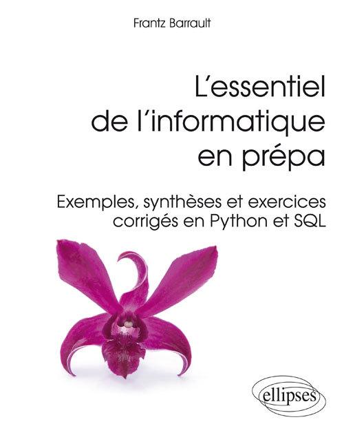 L'ESSENTIEL DE L'INFORMATIQUE EN PREPA EXEMPLES SYNTHESES ET EXERCICES CORRIGES EN PYTHON ET SQL