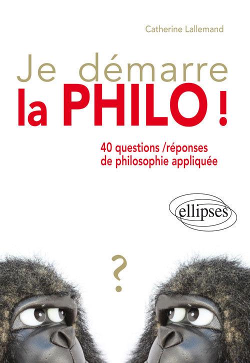 JE DEMARRE LA PHILO ! 40 QUESTIONS/REPONSES DE PHILOSOPHIE APPLIQUEE