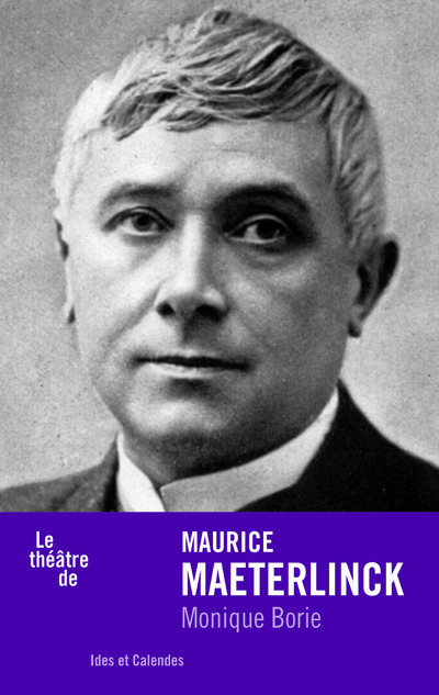 LE THEATRE DE MAURICE MAETERLINCK