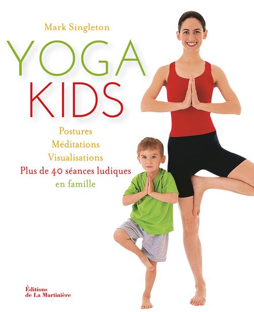 YOGA KIDS. PLUS DE 40 SEANCES LUDIQUES EN FAMILLE
