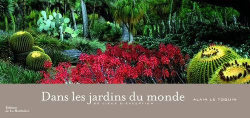 DANS LES JARDINS DU MONDE. 80 LIEUX D'EXCEPTION