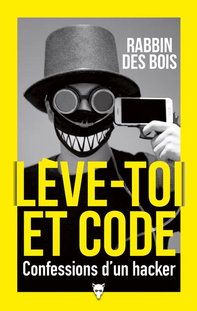 LEVE-TOI ET CODE - CONFESSIONS D'UN HACKER