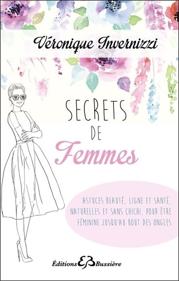 SECRETS DE FEMME - ASTUCES BEAUTE, LIGNE ET SANTE, NATURELLES ET SANS CHICHI, POUR ETRE FEMININE JUS