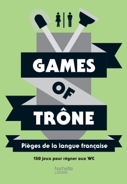 GAMES OF TRONE PIEGES DE LA LANGUE FRANCAISE