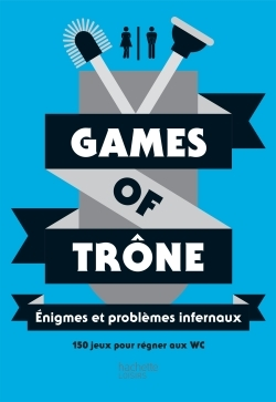 GAMES OF TRONE ENIGMES ET PROBLEMES INFERNAUX