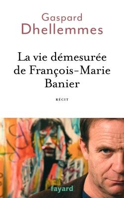 LA VIE DEMESUREE DE FRANCOIS-MARIE BANIER