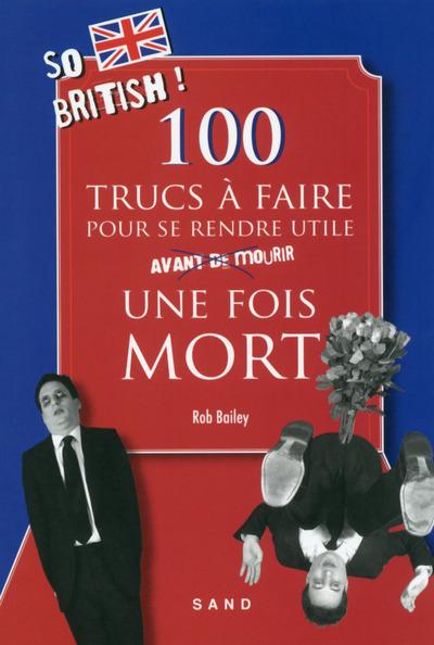 100 TRUCS A FAIRE POUR SE RENDRE UTILE UNE FOIS MORT