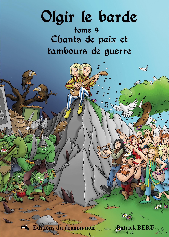 CHANTS DE PAIX ET TAMBOURS DE GUERRE TOME 4 D'OLGIR LE BARDE
