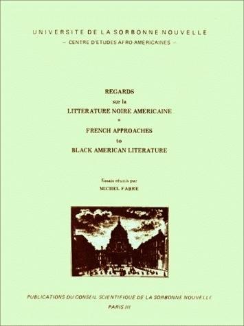 REGARDS SUR LA LITTERATURE NOIRE AMERICAINE/FRENCH APPROACHES TO BLAC K AMERICAN LITERATURE