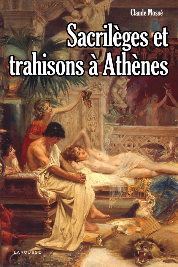 SACRILEGES ET TRAHISONS A ATHENES