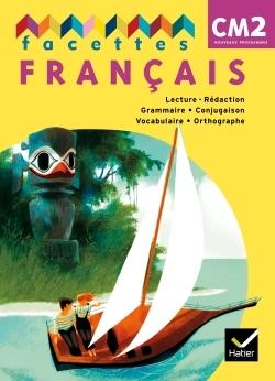 FACETTES FRANCAIS CM2 ED. 2011, LIVRE DE L'ELEVE NON VENDU SEUL COMPOSE LE 9369224