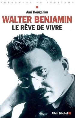 WALTER BENJAMIN, LE REVE DE VIVRE