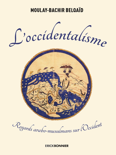 L'OCCIDENTALISME - REGARDS ARABO-MUSULMANS SUR L'OCCIDENT