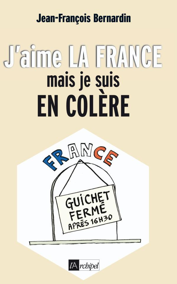 J'AIME LA FRANCE ET JE SUIS EN COLERE