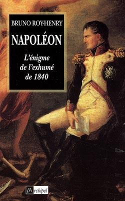 NAPOLEON - L'ENIGME DE L'EXHUME DE 1840