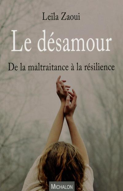 LE DESAMOUR - DE LA MALTRAITANCE A LA RESILIENCE
