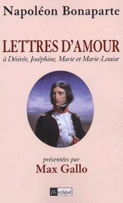 LETTRES D'AMOUR A DESIREE, JOSEPHINE, MARIE ET MARIE-LOUISE