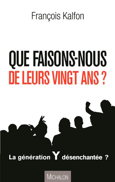QUE FAISONS-NOUS DE LEURS VINGT ANS? PORTRAIT D'UNE GENERATION DESORIENTEE