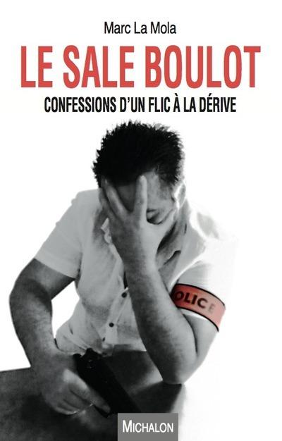 LE SALE BOULOT. CONFESSIONS D'UN FLIC A LA DERIVE