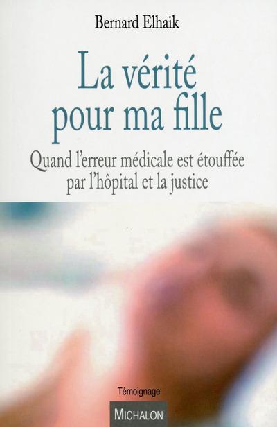 LA VERITE POUR MA FILLE - QUAND L'ERREUR MEDICALE EST ETOUFFEE PAR L'HOPITAL ET LA JUSTICE