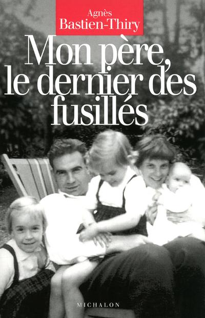MON PERE LE DERNIER DES FUSILLES