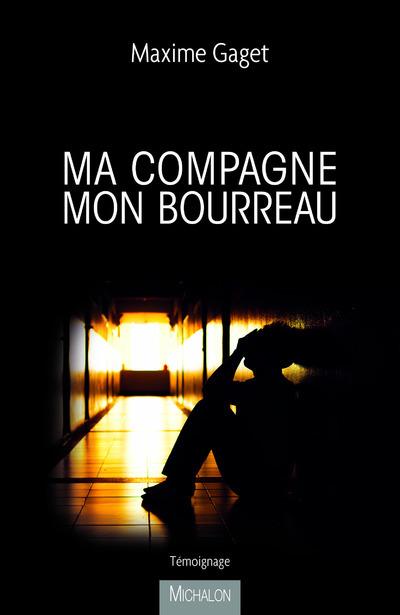 MA COMPAGNE, MON BOURREAU