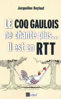 LE COQ GAULOIS NE CHANTE PLUS IL EST EN RTT