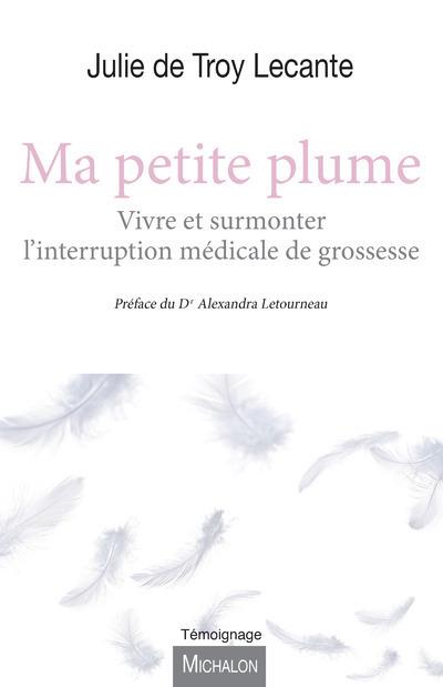 MA PETITE PLUME - VIVRE ET SURMONTER L'INTERRUPTION MEDICALE DE GROSSESSE