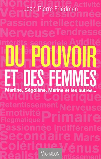 DU POUVOIR ET DES FEMMES, MARTINE, SEGOLENE, MARINE ET LES AUTRES...