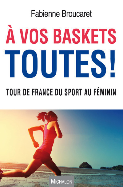 A VOS BASKETS TOUTES ! TOUR DE FRANCE DU SPORT AU FEMININ