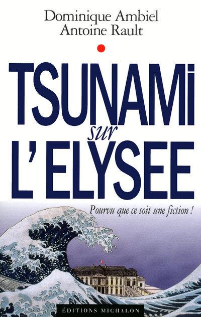 TSUNAMI SUR L ELYSEE