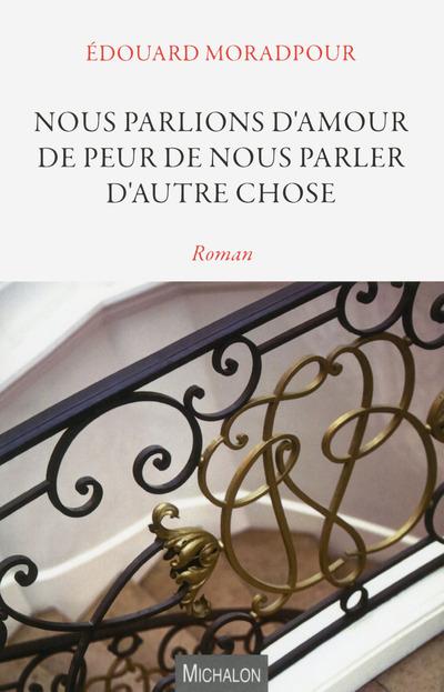 NOUS PARLIONS D'AMOUR DE PEUR DE NOUS PARLER D'AUTRE CHOSE