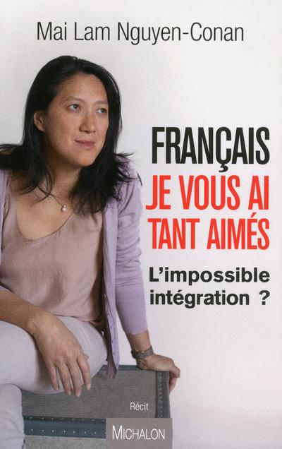 FRANCAIS JE VOUS AI TANT AIMES - L'IMPOSSIBLE INTEGRATION ?