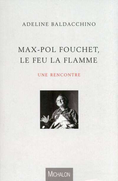 MAX-POL FOUCHET, LE FEU LA FLAMME : UNE RENCONTRE