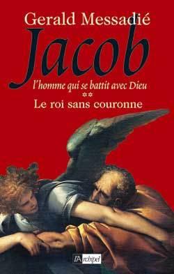 JACOB QUI SE BATTIT CONTRE DIEU T02 - LE ROI SANS COURONNE