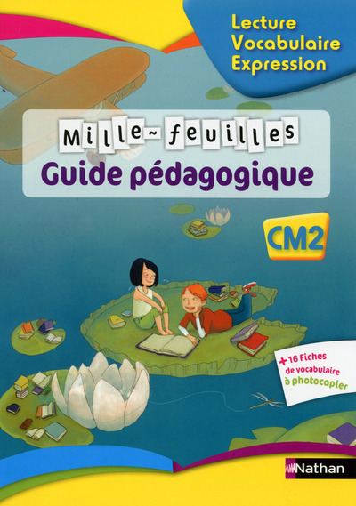 MILLE-FEUILLES LECTURE - VOCABULAIRE - EXPRESSION CM2 - GUIDE PEDAGOGIQUE