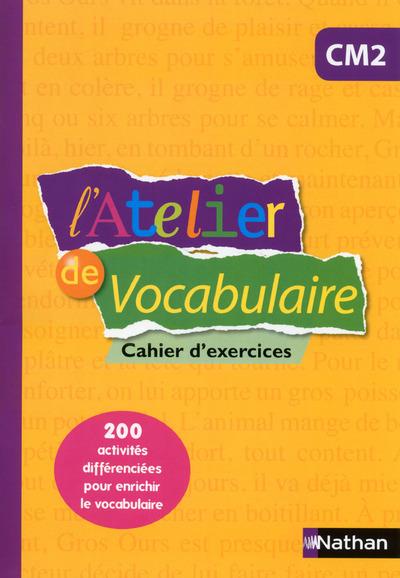 L'ATELIER DE VOCABULAIRE CM2 - CAHIER D'EXERCICES