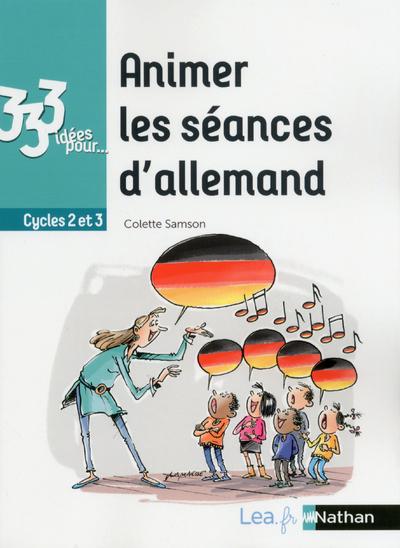 333 IDEES POUR... ANIMER LES SEANCES D'ALLEMAND CYCLE 2 ET 3 - 2018