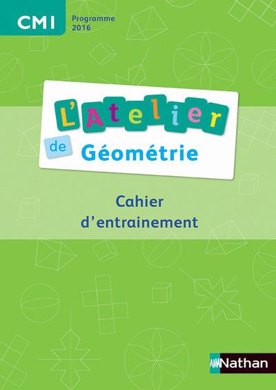 L'ATELIER DE GEOMETRIE - CAHIER DE L'ELEVE CM1 2016