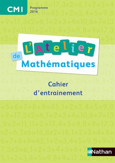 L'ATELIER DE MATHEMATIQUES CM1 CAHIER D'ENTRAINEMENT 2016
