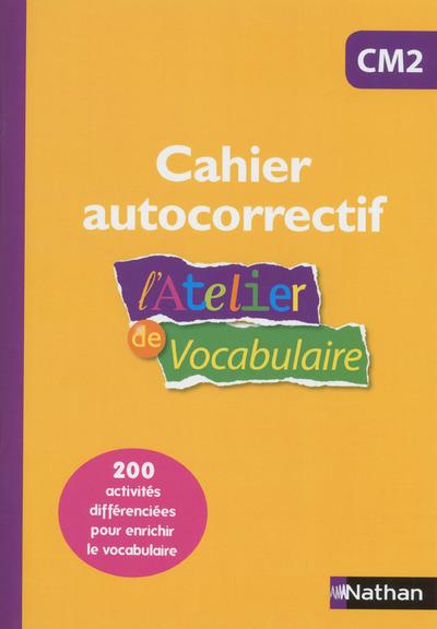 L'ATELIER DE VOCABULAIRE CM2 - CAHIER AUTOCORRECTIF