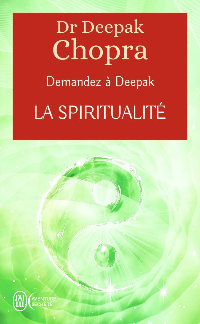 DEMANDEZ A DEEPAK - LA SPIRITUALITE